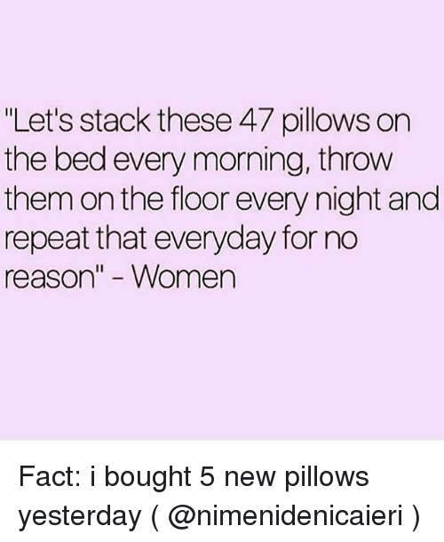 Let 39 s stack these 47 pillows on the bed every morning throw them on the floor every night and - Seven reasons to make the bed every morning ...
