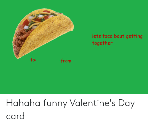 valentines day card: lets taco bout getting  together  to:  from: Hahaha funny Valentine's Day card