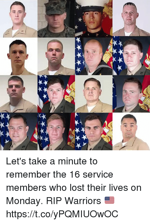 Memes, Lost, and Warriors: Let's take a minute to remember the  16 service members who lost their lives on Monday. RIP Warriors 🇺🇸https://t.co/yPQMIUOwOC