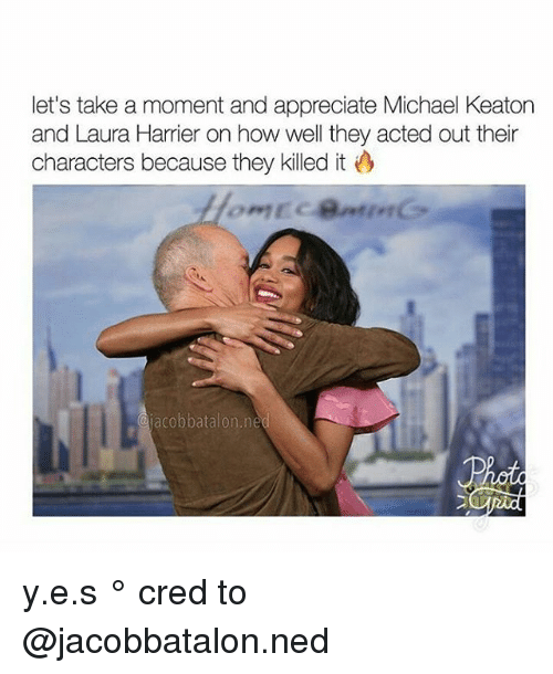Memes, Appreciate, and Michael: let's take a moment and appreciate Michael Keaton  and Laura Harrier on how well they acted out their  characters because they killed it  acobbatalon.rne  acobbatalon.ne y.e.s ° 《cred to @jacobbatalon.ned 》