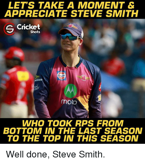 Steve Smith: LETS TAKE A MOMENT &  APPRECIATE STEVE SMITH  S Cricket  Shots  Gulf  moto  WHO TOOK RPS FROM  BOTTOM IN THE LAST SEASON  TO THE TOP IN THIS SEASON Well done, Steve Smith.