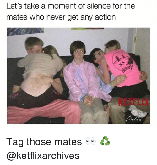 British, Never, and Silence: Let's take a moment of silence for the  mates who never get any action  KETFLIX Tag those mates 👀 ♻️ @ketflixarchives