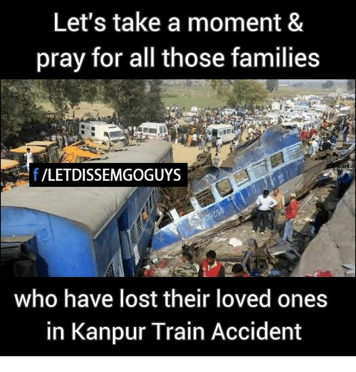 Memes, Train, and 🤖: Let's take a moment &  pray for all those families  f/LETDISSEMGOGUYS  who have lost their loved ones  in Kanpur Train Accident