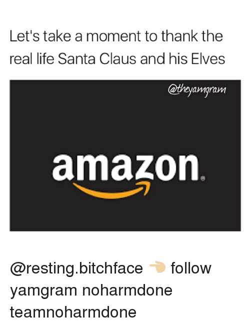 Amazon, Memes, and Santa Claus: Let's take a moment to thank the  real life Santa Claus and his Elves  @the yamgram  amazon @resting.bitchface 👈🏼 follow yamgram noharmdone teamnoharmdone