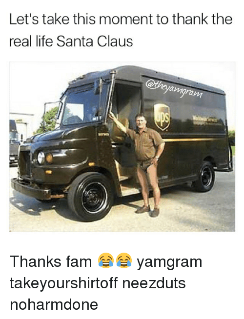 Fam, Memes, and Santa Claus: Let's take this moment to thank the  real life Santa Claus  amgram Thanks fam 😂😂 yamgram takeyourshirtoff neezduts noharmdone