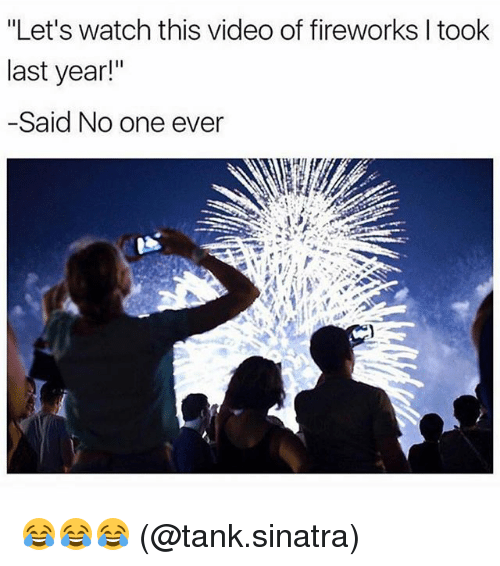 """Video: """"Let's watch this video of fireworks I took  last year!""""  -Said No one ever 😂😂😂 (@tank.sinatra)"""