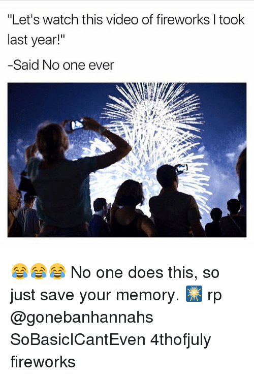 """Video: """"Let's watch this video of fireworks l took  last year!""""  -Said No one ever 😂😂😂 No one does this, so just save your memory. 🎆 rp @gonebanhannahs SoBasicICantEven 4thofjuly fireworks"""