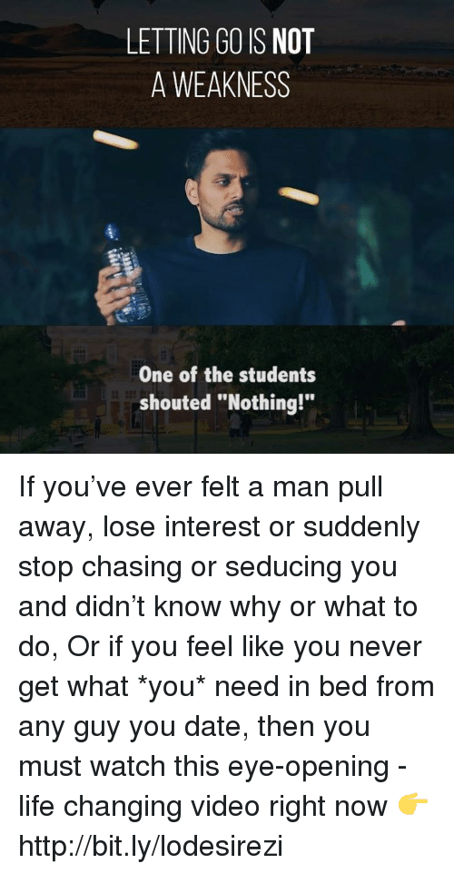 """Life, Memes, and Date: LETTING CO IS NOT  A WEAKNESS  One of the students  shouted """"Nothing!"""" If you've ever felt a man pull away, lose interest or suddenly stop chasing or seducing you and didn't know why or what to do, Or if you feel like you never get what *you* need in bed from any guy you date, then you must watch this eye-opening - life changing video right now 👉 http://bit.ly/lodesirezi"""
