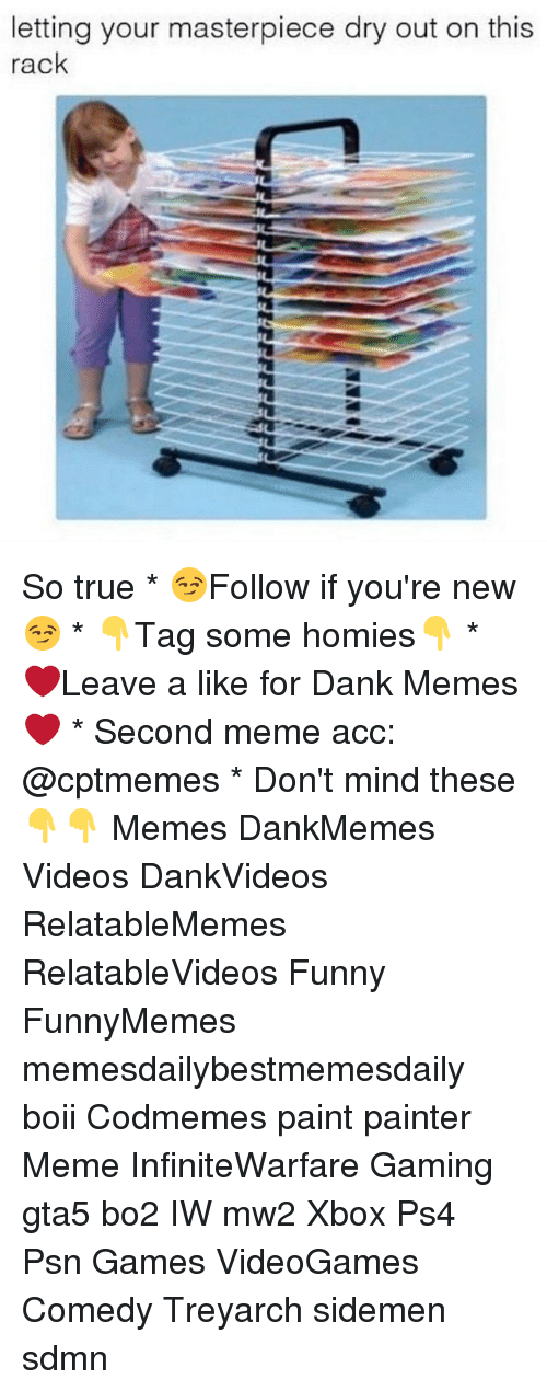 Dank, Funny, and Meme: letting your masterpiece dry out on this  rack So true * 😏Follow if you're new😏 * 👇Tag some homies👇 * ❤Leave a like for Dank Memes❤ * Second meme acc: @cptmemes * Don't mind these 👇👇 Memes DankMemes Videos DankVideos RelatableMemes RelatableVideos Funny FunnyMemes memesdailybestmemesdaily boii Codmemes paint painter Meme InfiniteWarfare Gaming gta5 bo2 IW mw2 Xbox Ps4 Psn Games VideoGames Comedy Treyarch sidemen sdmn