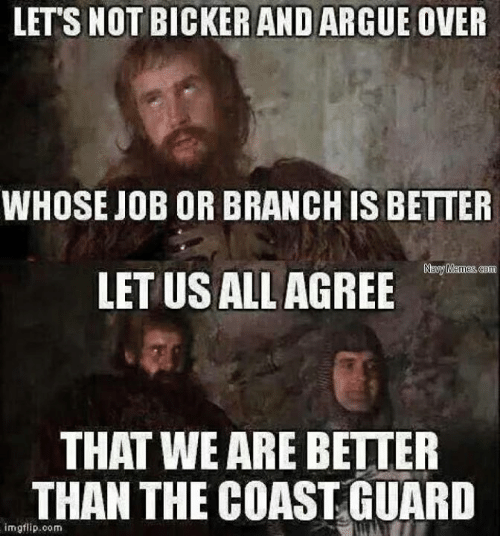 Military, Job, and Img: LETTS NOT BICKER AND ARGUE OVER  WHOSE JOB OR BRANCHIS BETTER  Navy Memes  LETUSALLAGREE  THAT WE ARE BETTER  THAN THE COAST GUARD  img flip oom