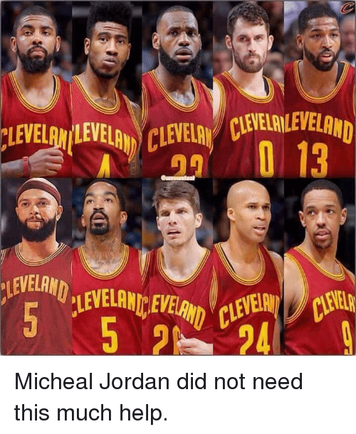 Micheal Jordan: LEVEL!WLEVELAM/CLEVELA/CLEVELRILEVELRMD  LEVELAN'LEVE  EVELAM Micheal Jordan did not need this much help.