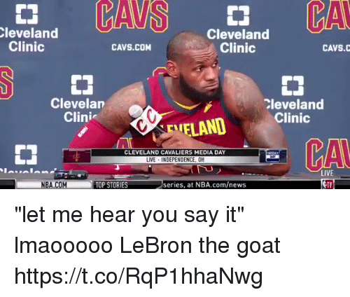 "cleveland clinic: leveland  Clinic  Cleveland  Clinic  CAVS.COM  CAVS.C  Clevelan  Clini  Cleveland  FLAND Clinic  CA  CLEVELAND CAVALIERS MEDIA DAY  LIVE INDEPENDENCE, OH  LIVE  TV  NBA.COM  TOP STORIES  series, at NBA.com/news ""let me hear you say it"" lmaooooo LeBron the goat https://t.co/RqP1hhaNwg"