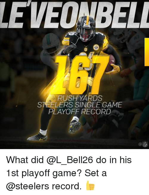 Memes, Rush, and Steelers: LEVEO BELL  RUSH YARDS  STEELERS SINGLE GAME  PLAYOFF RECORD  NFL What did @L_Bell26 do in his 1st playoff game? Set a @steelers record. 👍