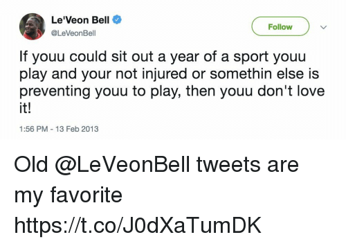 leveon bell: Le'Veon Bell  @LeVeonBell  Follow  If youu could sit out a year of a sport youu  play and your not injured or somethin else is  preventing youu to play, then youu don't love  it!  1:56 PM 13 Feb 2013 Old @LeVeonBell tweets are my favorite https://t.co/J0dXaTumDK