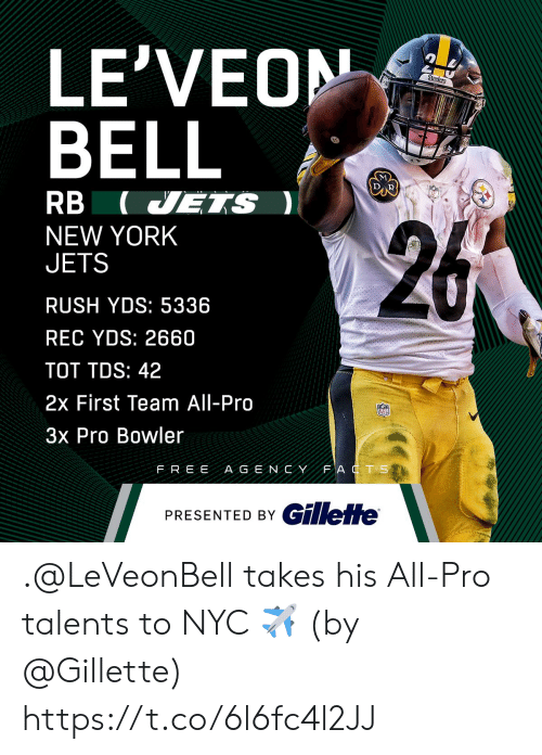 gillette: LE'VEON  BELL  RB (VETS  NEW YORK  JETS  RUSH YDS: 5336  REC YDS: 2660  TOT TDS: 42  2x First Team All-Pro  3x Pro Bowler  FREE A G E NCYFAT S  PRESENTED BY C .@LeVeonBell takes his All-Pro talents to NYC ✈️  (by @Gillette) https://t.co/6l6fc4l2JJ