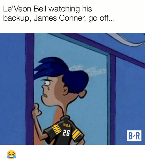 leveon bell: Le'Veon Bell watching his  backup, James Conner, go off...  BELL  26  B R 😂