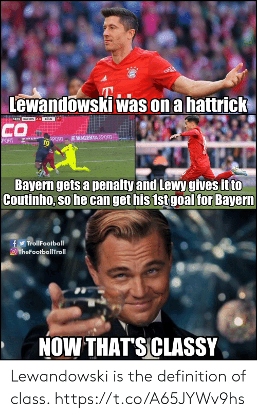 Bayern: Lewandowski was on a hattrick  58:59 BAYERN 2-0 KÖLN  CO  SMAGENTA SPORT  SPORT  PORT  9  Bayern gets a penalty and Lewy gives it to  Coutinho, so he can get his 1st goal for Bayern  f TrollFootball  O TheFootballTroll  NOW THAT'SCLASSY Lewandowski is the definition of class. https://t.co/A65JYWv9hs