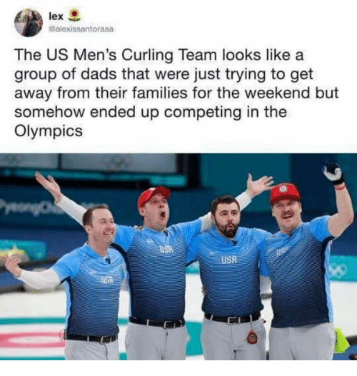 curling: lex  @alexissantoraaa  The US Men's Curling Team looks like a  group of dads that were just trying to get  away from their families for the weekend but  somehow ended up competing in the  Olympics  USA