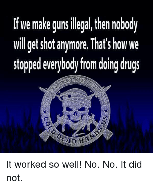 making guns illegal Myth #3: gun control laws won't make any difference because criminals will still  get guns study after study shows that crime has decreased in.