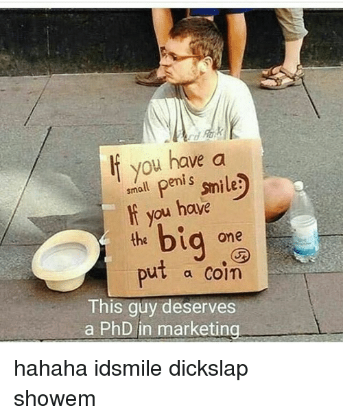 Penies: lf you have a  small peni s  I you have  i you  a one  ut a Coin  This guy deserves  a PhD in marketing  gone  put hahaha idsmile dickslap showem
