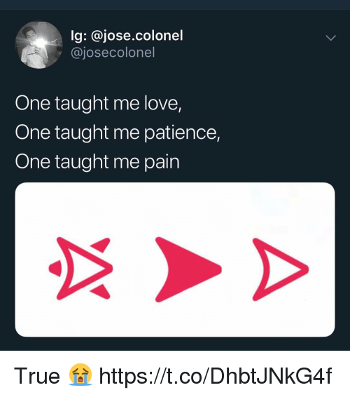 colonel: lg: @jose.colonel  @josecolonel  One taught me love,  One taught me patience,  One taught me pain True 😭 https://t.co/DhbtJNkG4f