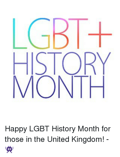 Lgbt, Memes, and Happy: LGBT--  HISTORY  MONTH Happy LGBT History Month for those in the United Kingdom! - 👾