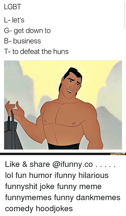 Getting Down: LGBT  L- let's  G- get down to  B- business  T- to defeat the huns  funny Like & share @ifunny.co . . . . . lol fun humor ifunny hilarious funnyshit joke funny meme funnymemes funny dankmemes comedy hoodjokes