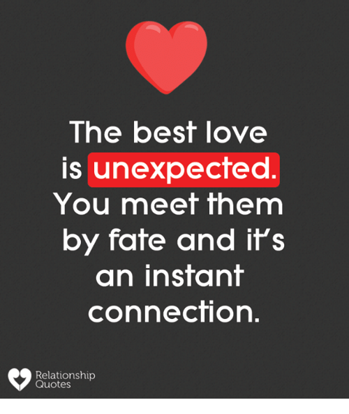 Love, Memes, and Best: lhe best loVe  is unexpected  You meet them  by fate and il's  an instant  connection  Relationship  Quotes