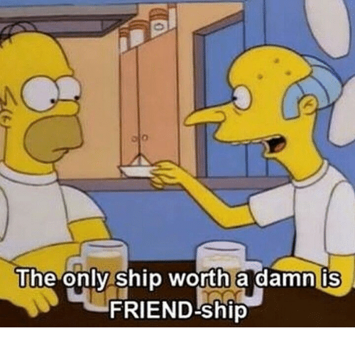 Friend, Ship, and Damn: lhe only ship worth a damn is  0  FRIEND-ship