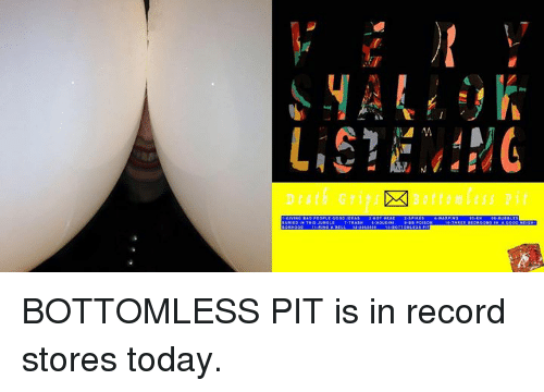 bottomless pit: LI  か BOTTOMLESS PIT is in record stores today.