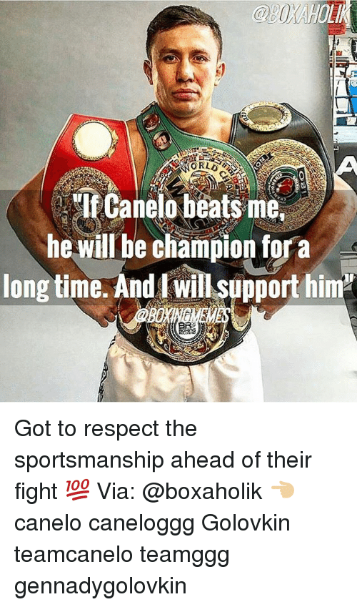 Memes, Respect, and Beats: LI  ORLD OE  el Canelo beats me,  he will be champion fora  long time. And l will support him Got to respect the sportsmanship ahead of their fight 💯 Via: @boxaholik 👈🏼 canelo caneloggg Golovkin teamcanelo teamggg gennadygolovkin