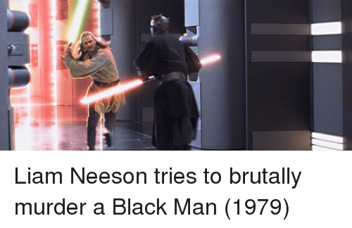 liam: Liam Neeson tries to brutally murder a Black Man (1979)