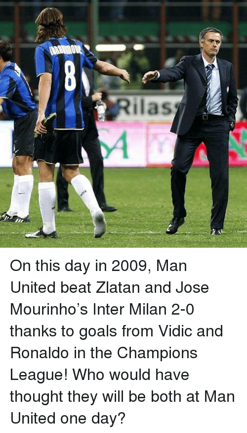 Memes, José Mourinho, and 🤖: lias On this day in 2009, Man United beat Zlatan and Jose Mourinho's Inter Milan 2-0 thanks to goals from Vidic and Ronaldo in the Champions League! Who would have thought they will be both at Man United one day?