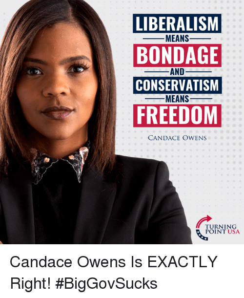 Liberalism: LIBERALISM  BONDAGE  CONSERVATISM  FREEDOM  -MEANS-  AND_  MEANS-  CANDACE OWENS  TURNING  POINT USA Candace Owens Is EXACTLY Right! #BigGovSucks