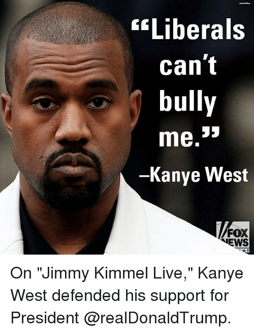"""Jimmy Kimmel: """"Liberals  can't  bully  Kanye West  FOX  NEWS On """"Jimmy Kimmel Live,"""" Kanye West defended his support for President @realDonaldTrump."""