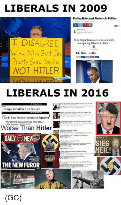 America, Donald Trump, and Memes: LIBERALS IN 2009  Ending Holocaust Rhetoricin Politics  Why Republicans are obsessed with  I DISAGREE  comparing Obama to Ililler  With you, But Im  Like Hitler, really?  Pretty sure youre  NOT HITLER  LIBERALS IN 2016  Trump's flirtation with fascism  This is how  fascism comes to America'  Why Donald Trump isworse Than Hitler  Worse Than Hitler  SIEG  HEIL!  HEMP  THE NEWFUROR (GC)