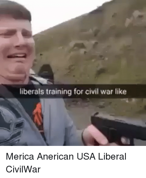 Memes, Civil War, and 🤖: liberals training for civil war like Merica Anerican USA Liberal CivilWar