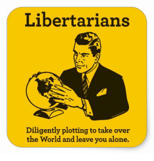 Image result for image libertarians take over world leave alone