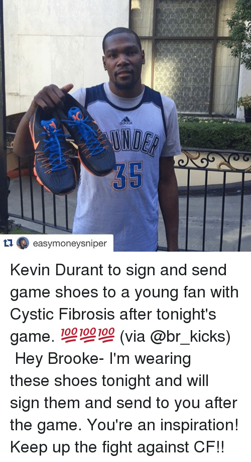 Kevin Durant, Shoes, and Sports: LIC((())  easymoneysniper  LIP Kevin Durant to sign and send game shoes to a young fan with Cystic Fibrosis after tonight's game. 💯💯💯 (via @br_kicks) ・・・ Hey Brooke- I'm wearing these shoes tonight and will sign them and send to you after the game. You're an inspiration! Keep up the fight against CF!!