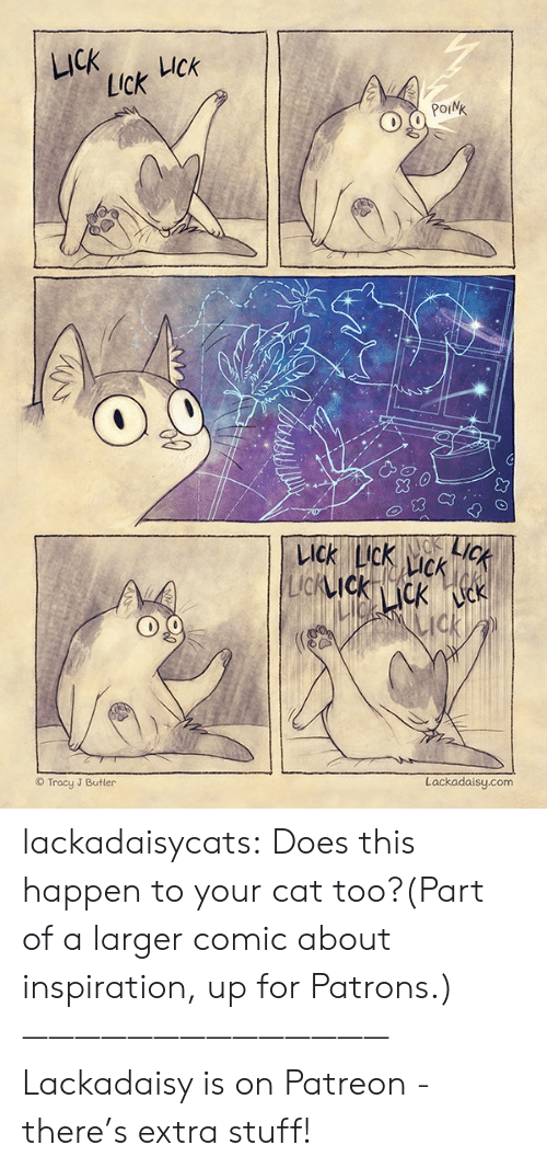 Uck: LICK  UCk  Lick  POINK  LICK  KACK  LICK LIck  CK  LIcKIckcK k  ck  Lackadaisy.com  Tracy J Butler lackadaisycats: Does this happen to your cat too?(Part of a larger comic about inspiration, up for Patrons.)——————————————Lackadaisy is on Patreon - there's extra stuff!