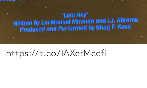 "Manuel: ""Lide Hey""  Written by Lin-Manuel Miranda and J.J. Abrams  Preduced and Perfermed by Shag F. Kava https://t.co/lAXerMcefi"