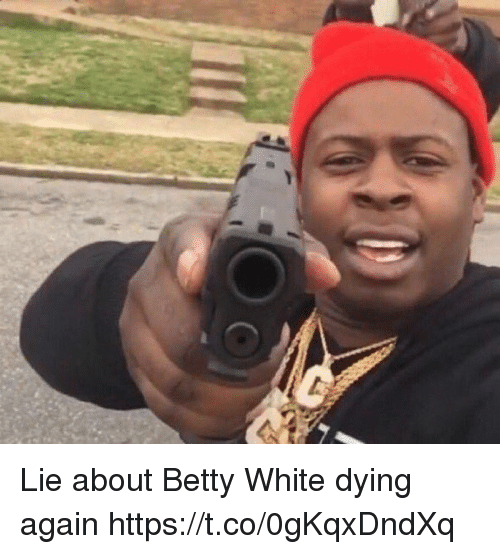 Betty White, Funny, and White: Lie about Betty White dying again https://t.co/0gKqxDndXq