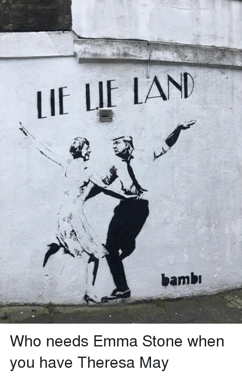 Memes, Emma Stone, and 🤖: LIE LIE LAND  bambu Who needs Emma Stone when you have Theresa May