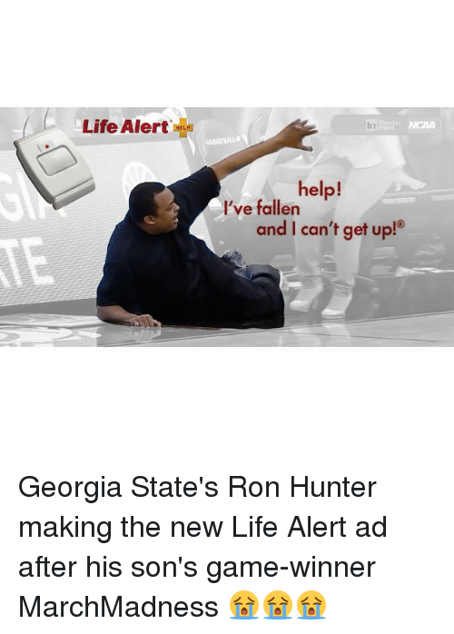 Help Ive Fallen: Life Alert  bri  help!  I've fallen  and I can't get up! Georgia State's Ron Hunter making the new Life Alert ad after his son's game-winner MarchMadness 😭😭😭