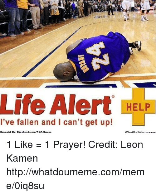 Help Ive Fallen: Life Alert  HELP  I've fallen and I can't get up!  Brought Bye Facebook.com/NBAMemes  What ouMeme.com 1 Like = 1 Prayer!