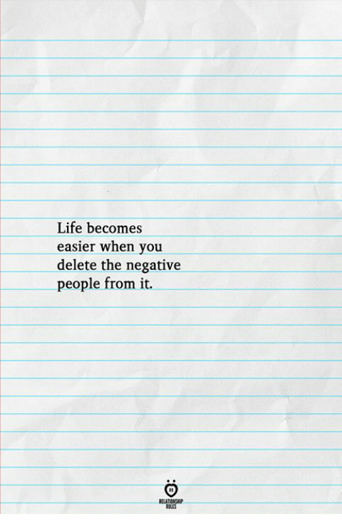 Ales: Life becomes  sier when you  delete the negative  people from it.  ea  ELATIRNGH  ALES
