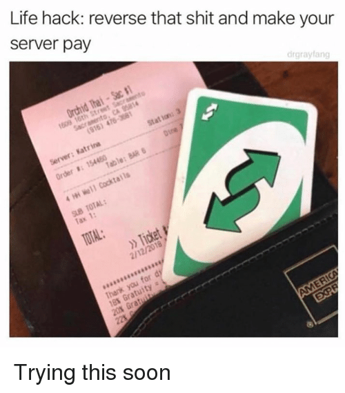 Dank, Life, and Shit: Life hack: reverse that shit and make your  server pay  drgrayfang  Tax 1:  2/12/2018 Trying this soon