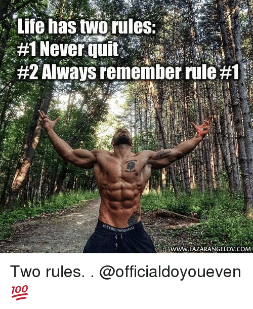 Gym: Life has two rules:  #1 Never quit  #2 Always remember rule #1  WWW.LAZARANGELOV.COM Two rules. . @officialdoyoueven 💯