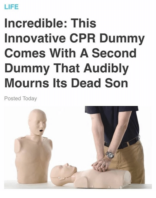 Cpr Dummy: LIFE  Incredible: This  Innovative CPR Dummy  Comes With A Second  Dummy That Audibly  Mourns its Dead Son  Posted Today