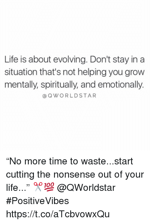 """Not Helping: Life is about evolving. Don't stay in a  situation that's not helping you grow  mentally, spiritually, and emotionally.  @QWORLDSTAR """"No more time to waste...start cutting the nonsense out of your life..."""" ✂️💯 @QWorldstar #PositiveVibes https://t.co/aTcbvowxQu"""